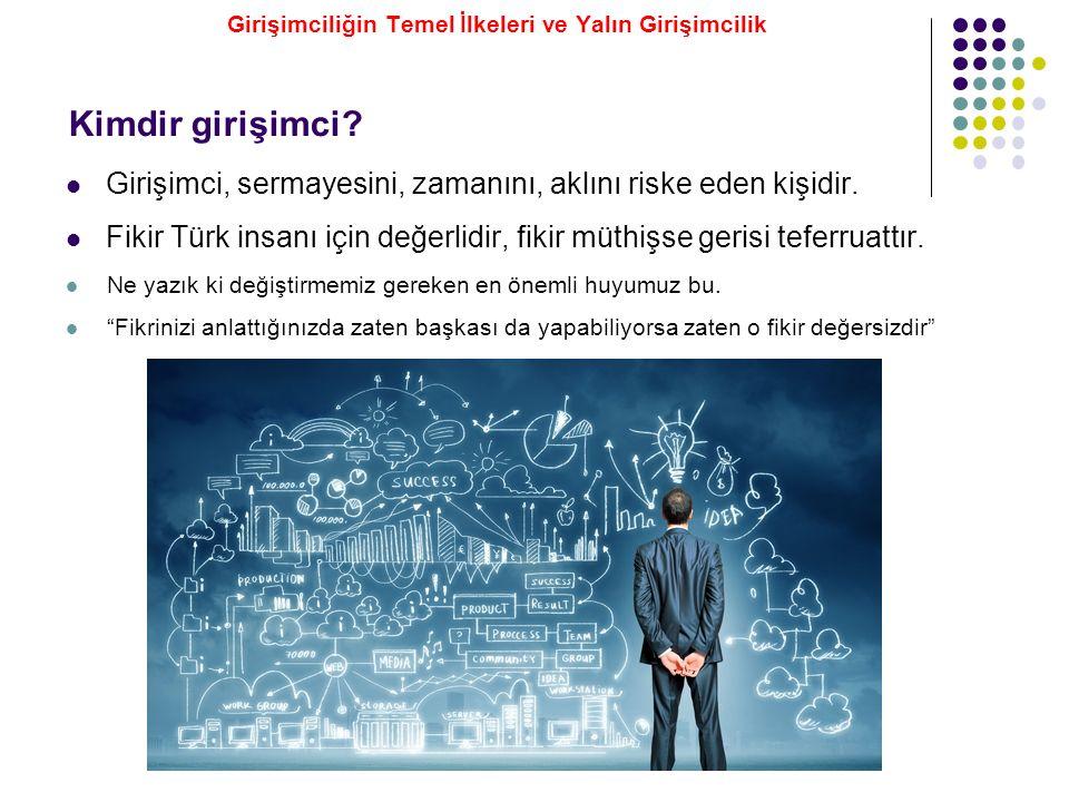 Kimdir girişimci? Girişimci, sermayesini, zamanını, aklını riske eden kişidir. Fikir Türk insanı için değerlidir, fikir müthişse gerisi teferruattır.