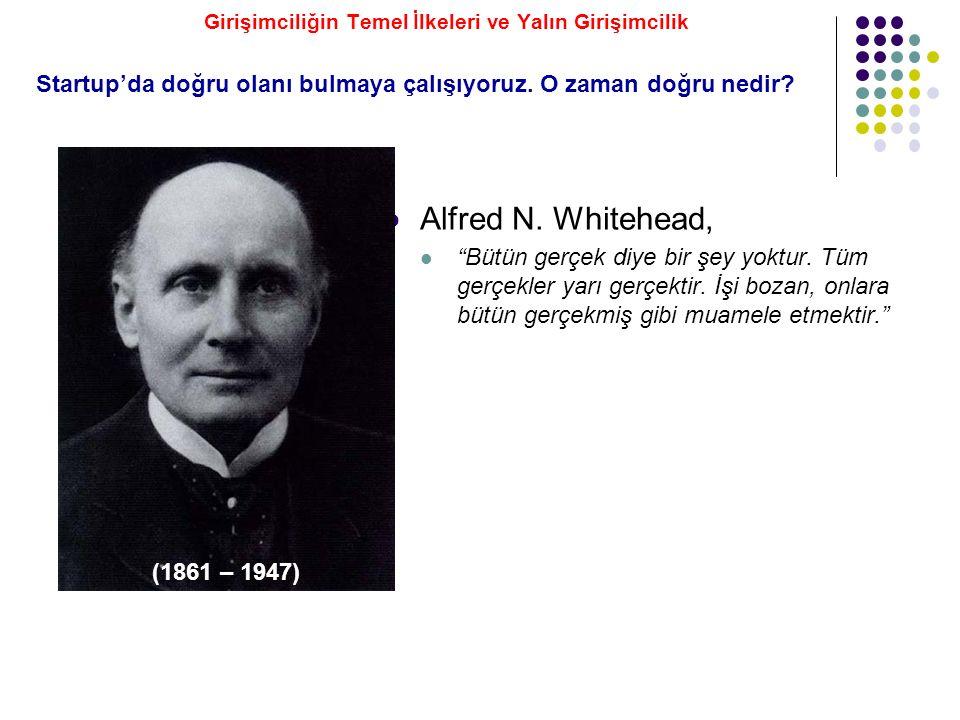 """Alfred N. Whitehead, """"Bütün gerçek diye bir şey yoktur. Tüm gerçekler yarı gerçektir. İşi bozan, onlara bütün gerçekmiş gibi muamele etmektir."""" Startu"""