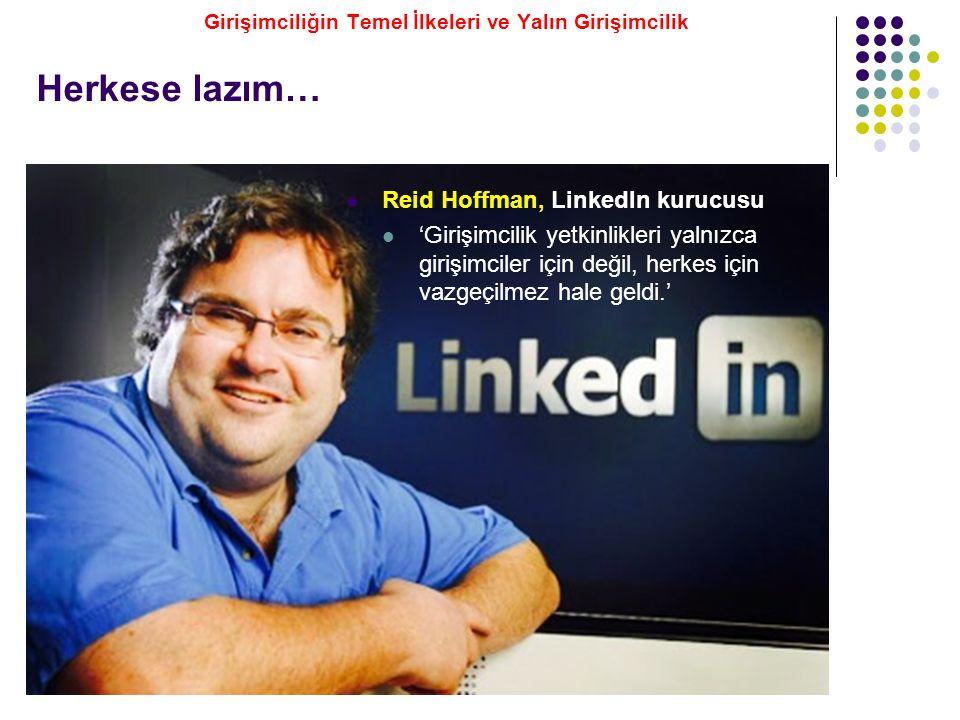 Herkese lazım… Reid Hoffman, LinkedIn kurucusu 'Girişimcilik yetkinlikleri yalnızca girişimciler için değil, herkes için vazgeçilmez hale geldi.' Giri