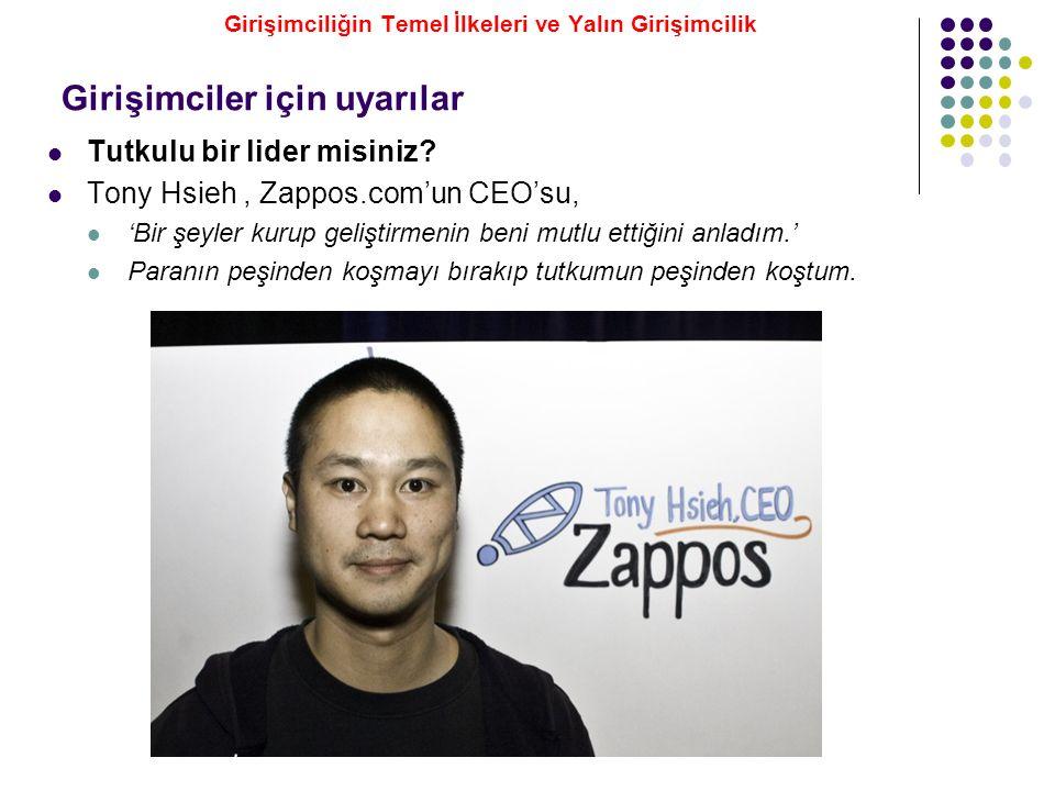 Tutkulu bir lider misiniz? Tony Hsieh, Zappos.com'un CEO'su, 'Bir şeyler kurup geliştirmenin beni mutlu ettiğini anladım.' Paranın peşinden koşmayı bı