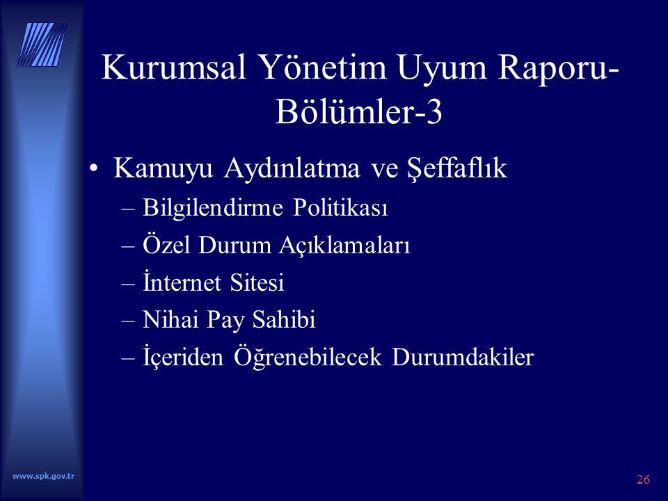 www.spk.gov.tr 26 Kurumsal Yönetim Uyum Raporu- Bölümler-3 Kamuyu Aydınlatma ve Şeffaflık –Bilgilendirme Politikası –Özel Durum Açıklamaları –İnternet Sitesi –Nihai Pay Sahibi –İçeriden Öğrenebilecek Durumdakiler