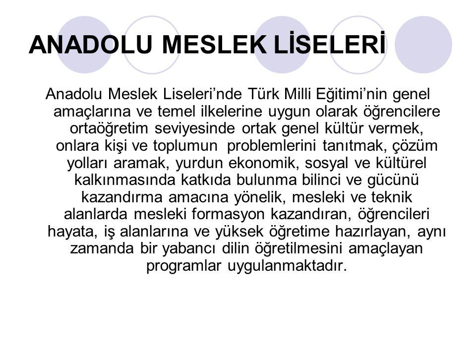 ANADOLU MESLEK LİSELERİ Anadolu Meslek Liseleri'nde Türk Milli Eğitimi'nin genel amaçlarına ve temel ilkelerine uygun olarak öğrencilere ortaöğretim s