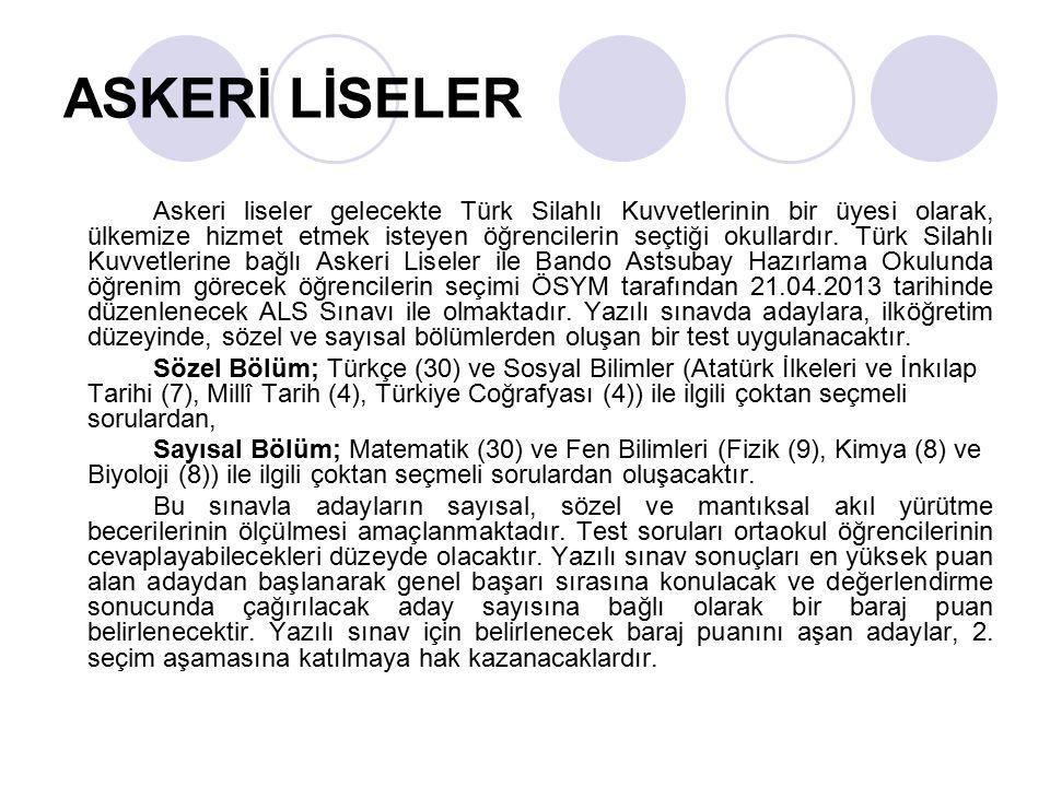 ASKERİ LİSELER Askeri liseler gelecekte Türk Silahlı Kuvvetlerinin bir üyesi olarak, ülkemize hizmet etmek isteyen öğrencilerin seçtiği okullardır. Tü