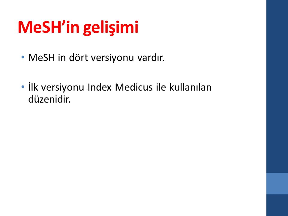 MeSH'in gelişimi MeSH in dört versiyonu vardır.