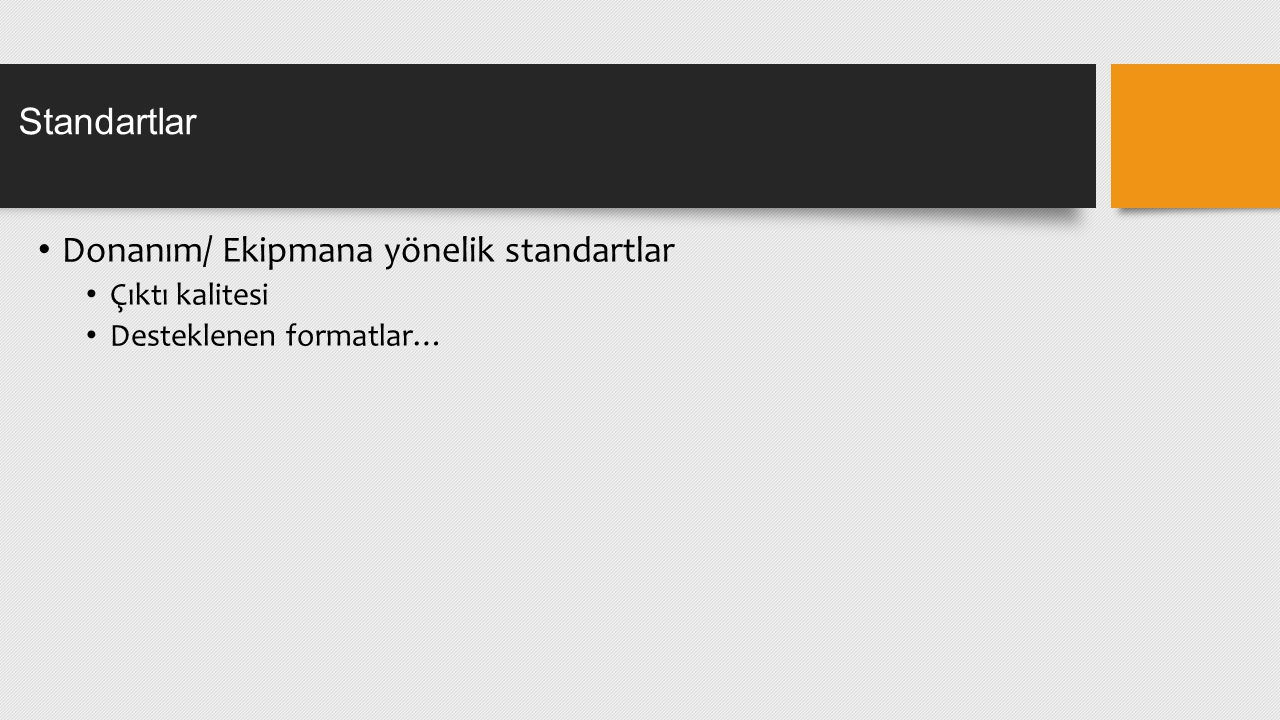 Donanım/ Ekipmana yönelik standartlar Çıktı kalitesi Desteklenen formatlar… Standartlar