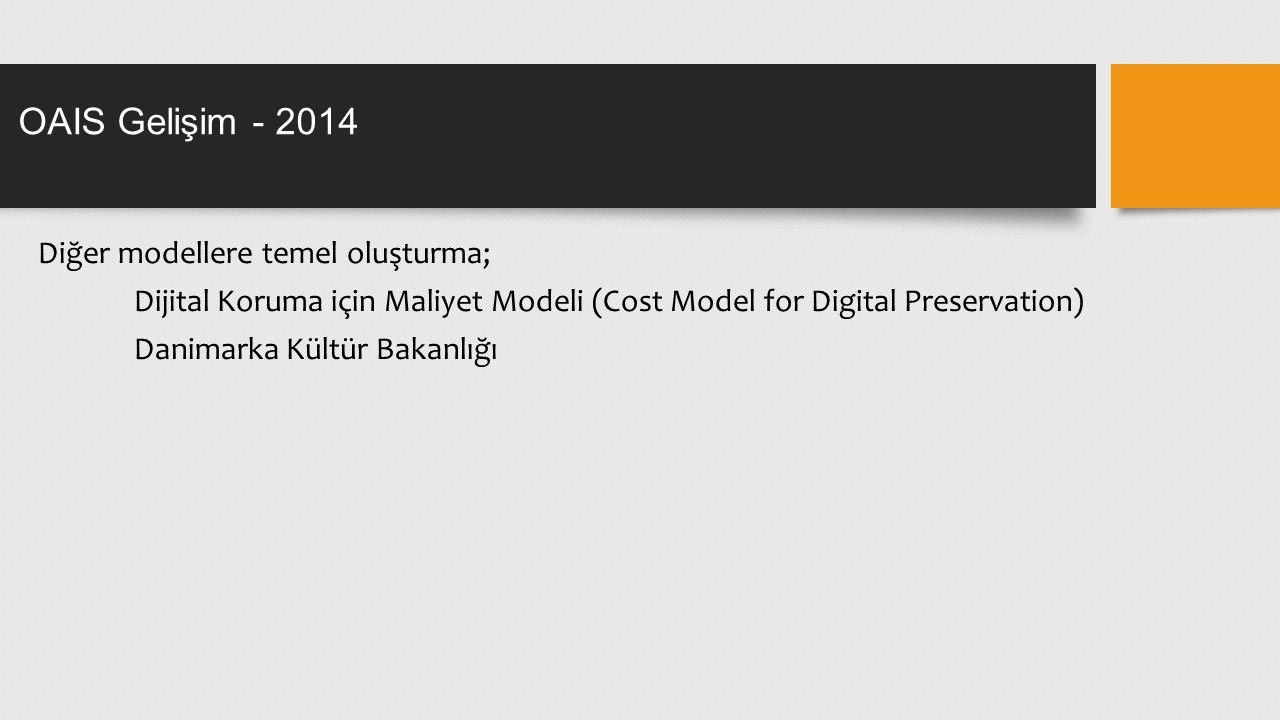 Diğer modellere temel oluşturma; Dijital Koruma için Maliyet Modeli (Cost Model for Digital Preservation) Danimarka Kültür Bakanlığı OAIS Gelişim - 2014