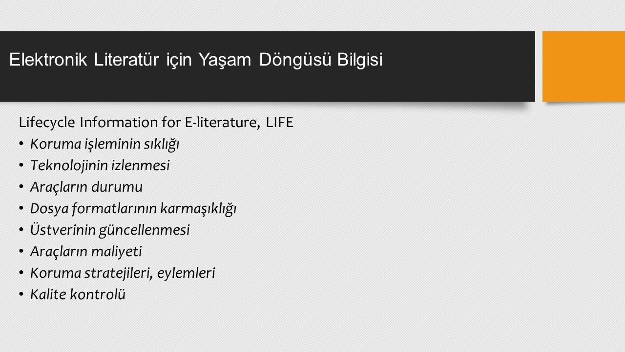 Lifecycle Information for E-literature, LIFE Koruma işleminin sıklığı Teknolojinin izlenmesi Araçların durumu Dosya formatlarının karmaşıklığı Üstverinin güncellenmesi Araçların maliyeti Koruma stratejileri, eylemleri Kalite kontrolü Elektronik Literatür için Yaşam Döngüsü Bilgisi