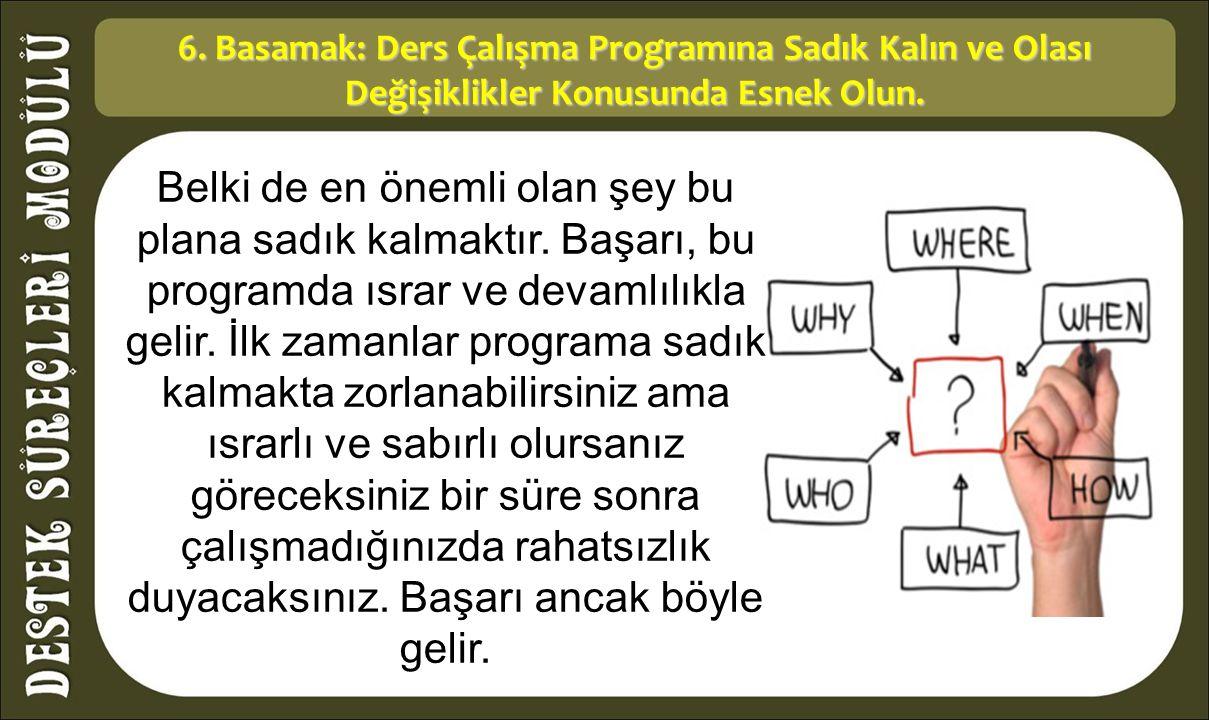 6. Basamak: Ders Çalışma Programına Sadık Kalın ve Olası Değişiklikler Konusunda Esnek Olun.