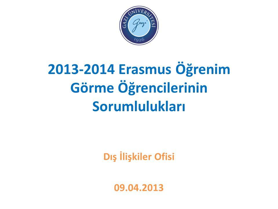 2013-2014 Erasmus Öğrenim Görme Öğrencilerinin Sorumlulukları Dış İlişkiler Ofisi 09.04.2013