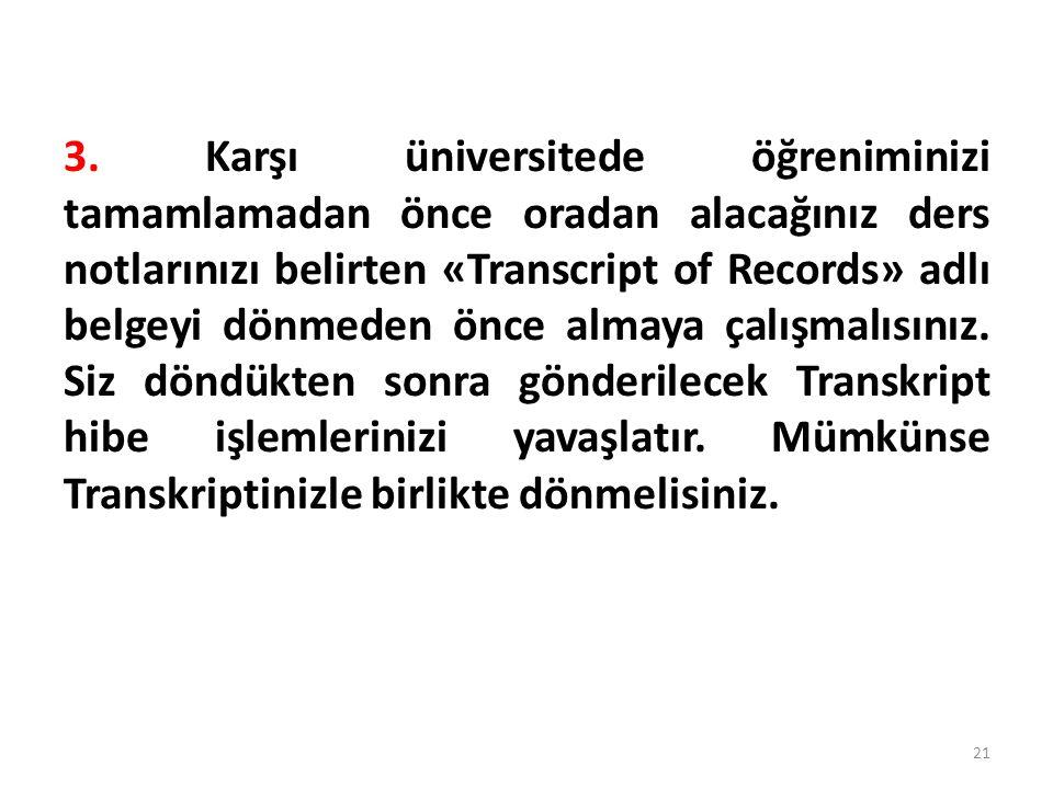 3. Karşı üniversitede öğreniminizi tamamlamadan önce oradan alacağınız ders notlarınızı belirten «Transcript of Records» adlı belgeyi dönmeden önce al