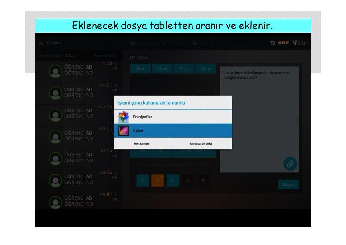 Eklenecek dosya tabletten aranır ve eklenir.