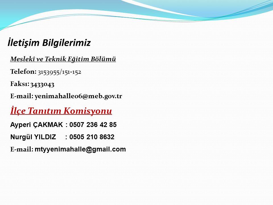 Meslekî ve Teknik Eğitim Bölümü Telefon: 3153955/151-152 Faksı: 3433043 E-mail: yenimahalle06@meb.gov.tr İlçe Tanıtım Komisyonu Ayperi ÇAKMAK : 0507 236 42 85 Nurgül YILDIZ : 0505 210 8632 E-mail: mtyyenimahalle@gmail.com İletişim Bilgilerimiz: