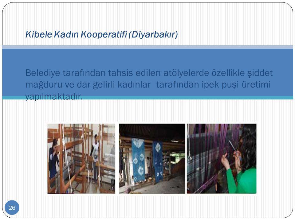 26 Kibele Kadın Kooperatifi (Diyarbakır) Belediye tarafından tahsis edilen atölyelerde özellikle şiddet mağduru ve dar gelirli kadınlar tarafından ipe
