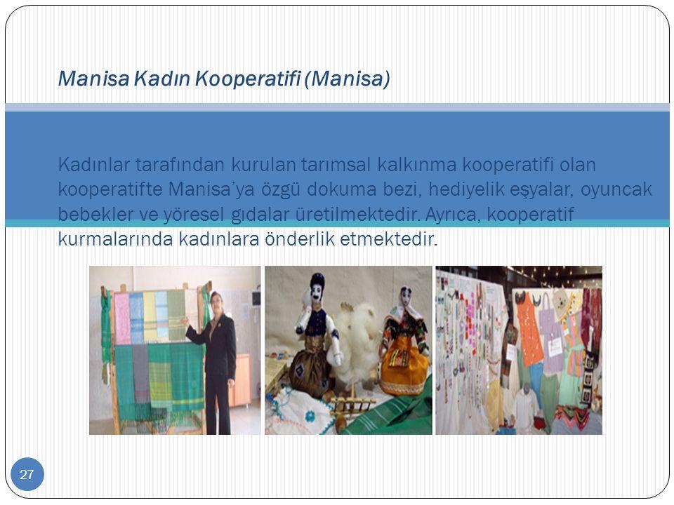 27 Manisa Kadın Kooperatifi (Manisa) Kadınlar tarafından kurulan tarımsal kalkınma kooperatifi olan kooperatifte Manisa'ya özgü dokuma bezi, hediyelik