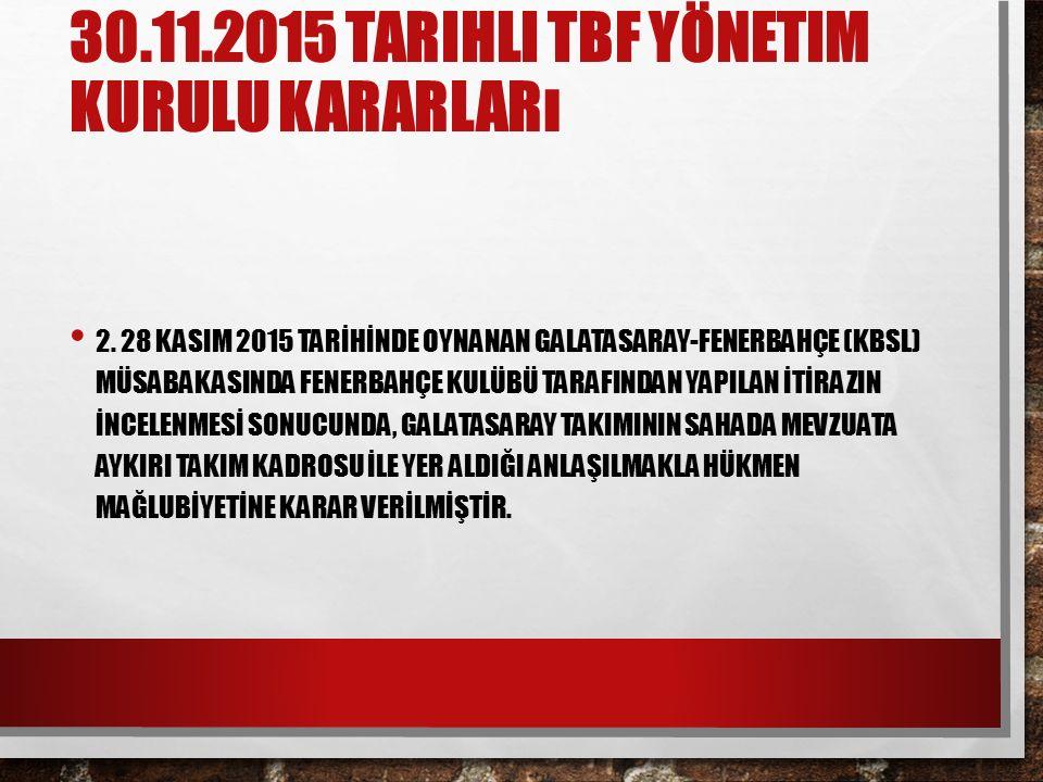 30.11.2015 TARIHLI TBF YÖNETIM KURULU KARARLARı 2.