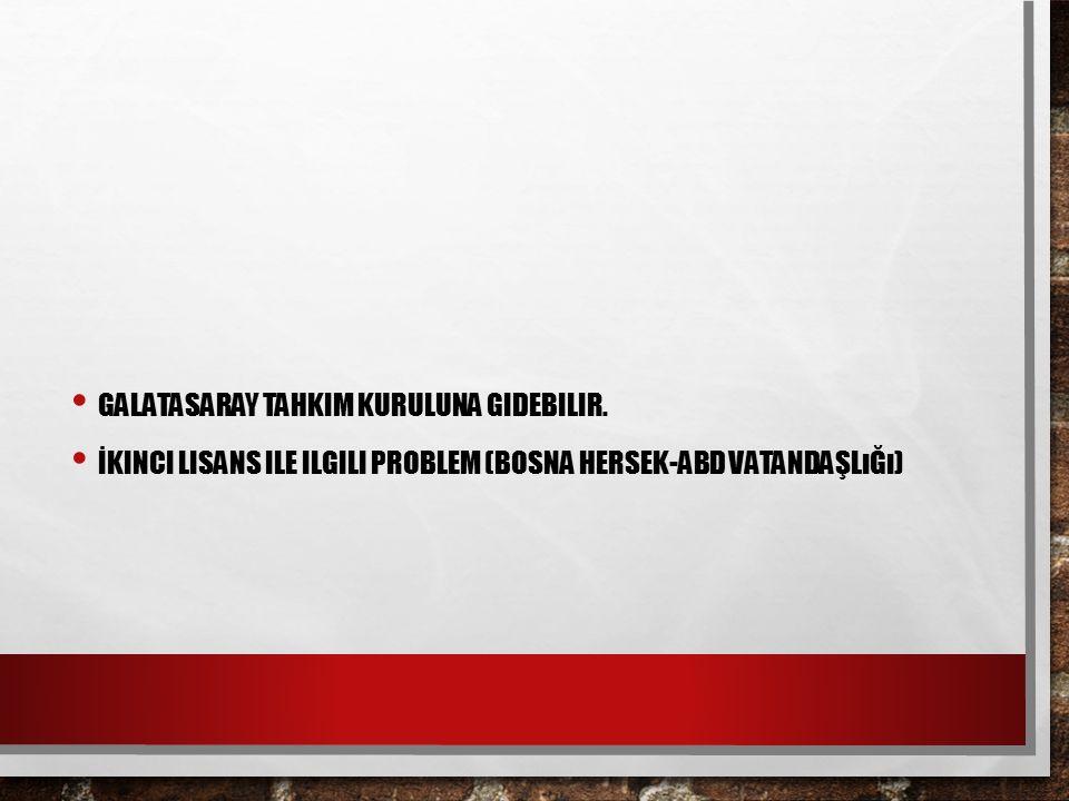 GALATASARAY TAHKIM KURULUNA GIDEBILIR.