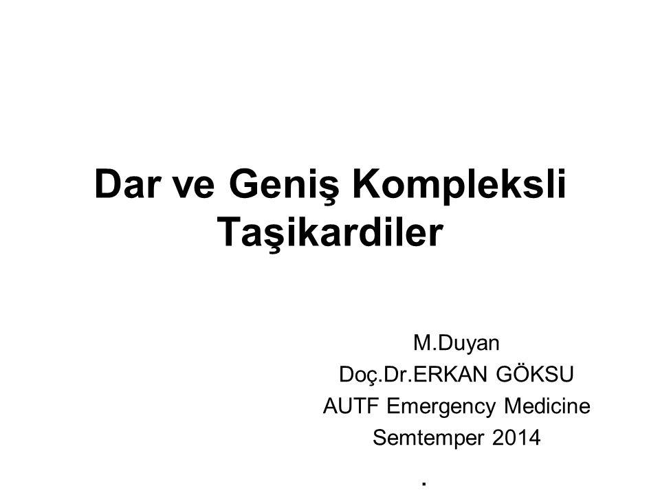 Dar ve Geniş Kompleksli Taşikardiler M.Duyan Doç.Dr.ERKAN GÖKSU AUTF Emergency Medicine Semtemper 2014.