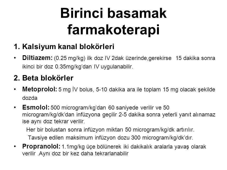 Birinci basamak farmakoterapi 1.Kalsiyum kanal blokörleri Diltiazem: (0.25 mg/kg) ilk doz IV 2dak üzerinde,gerekirse 15 dakika sonra ikinci bir doz 0.