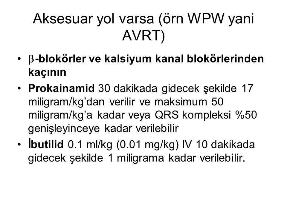 Aksesuar yol varsa (örn WPW yani AVRT)  -blokörler ve kalsiyum kanal blokörlerinden kaçının Prokainamid 30 dakikada gidecek şekilde 17 miligram/kg'da
