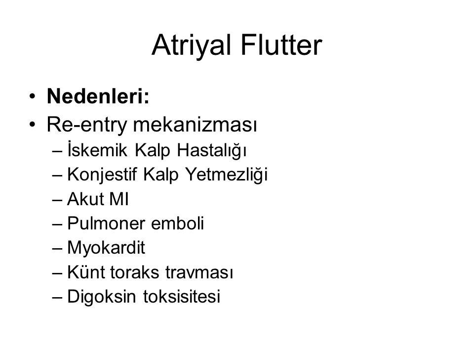 Atriyal Flutter Nedenleri: Re-entry mekanizması –İskemik Kalp Hastalığı –Konjestif Kalp Yetmezliği –Akut MI –Pulmoner emboli –Myokardit –Künt toraks t