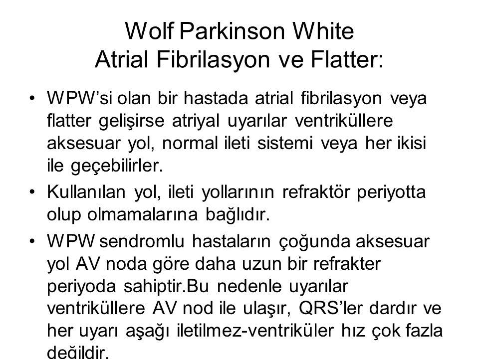 Wolf Parkinson White Atrial Fibrilasyon ve Flatter: WPW'si olan bir hastada atrial fibrilasyon veya flatter gelişirse atriyal uyarılar ventriküllere a