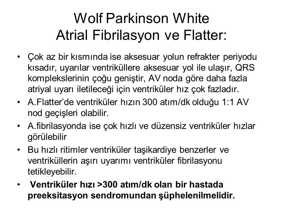 Wolf Parkinson White Atrial Fibrilasyon ve Flatter: Çok az bir kısmında ise aksesuar yolun refrakter periyodu kısadır, uyarılar ventriküllere aksesuar