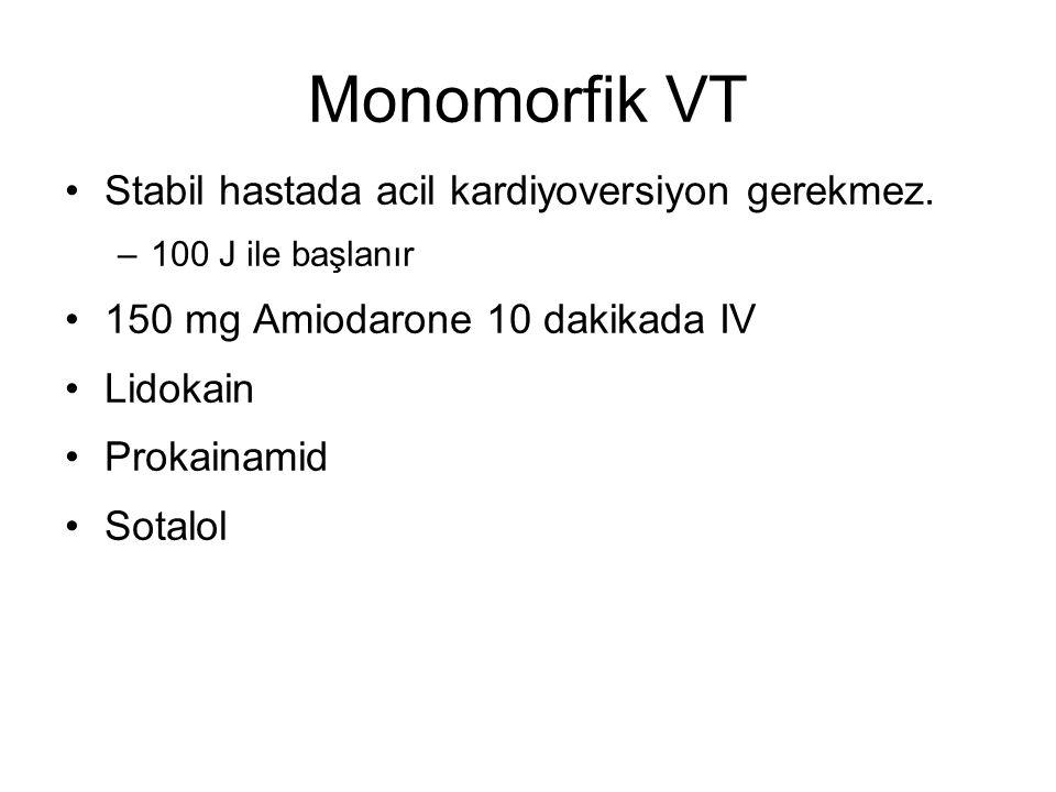 Monomorfik VT Stabil hastada acil kardiyoversiyon gerekmez. –100 J ile başlanır 150 mg Amiodarone 10 dakikada IV Lidokain Prokainamid Sotalol