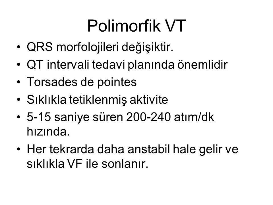 Polimorfik VT QRS morfolojileri değişiktir. QT intervali tedavi planında önemlidir Torsades de pointes Sıklıkla tetiklenmiş aktivite 5-15 saniye süren