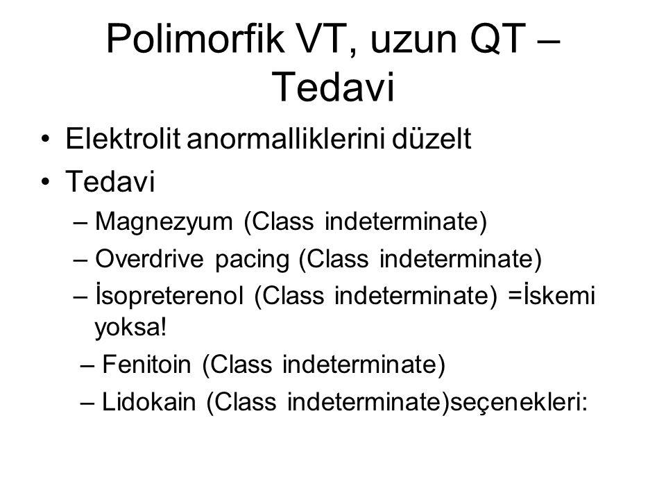 Polimorfik VT, uzun QT – Tedavi Elektrolit anormalliklerini düzelt Tedavi – Magnezyum (Class indeterminate) – Overdrive pacing (Class indeterminate) –