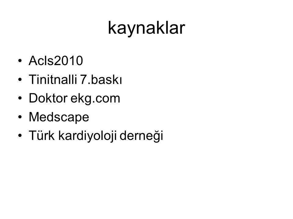 kaynaklar Acls2010 Tinitnalli 7.baskı Doktor ekg.com Medscape Türk kardiyoloji derneği
