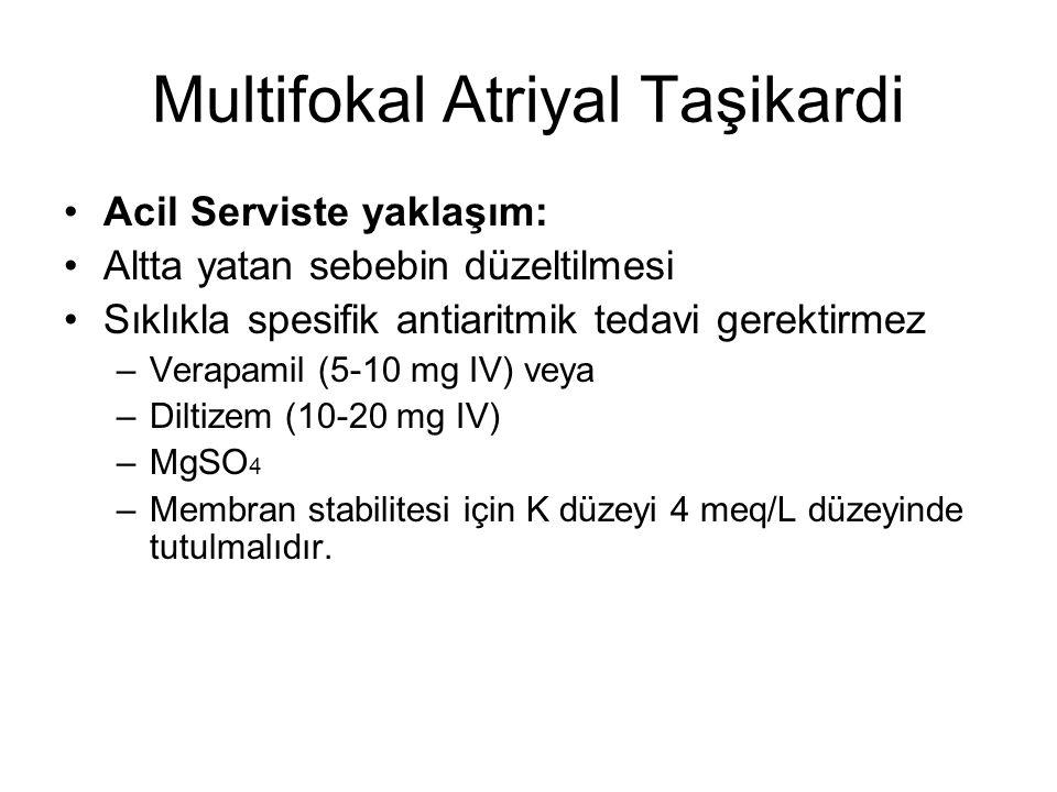 Multifokal Atriyal Taşikardi Acil Serviste yaklaşım: Altta yatan sebebin düzeltilmesi Sıklıkla spesifik antiaritmik tedavi gerektirmez –Verapamil (5-1