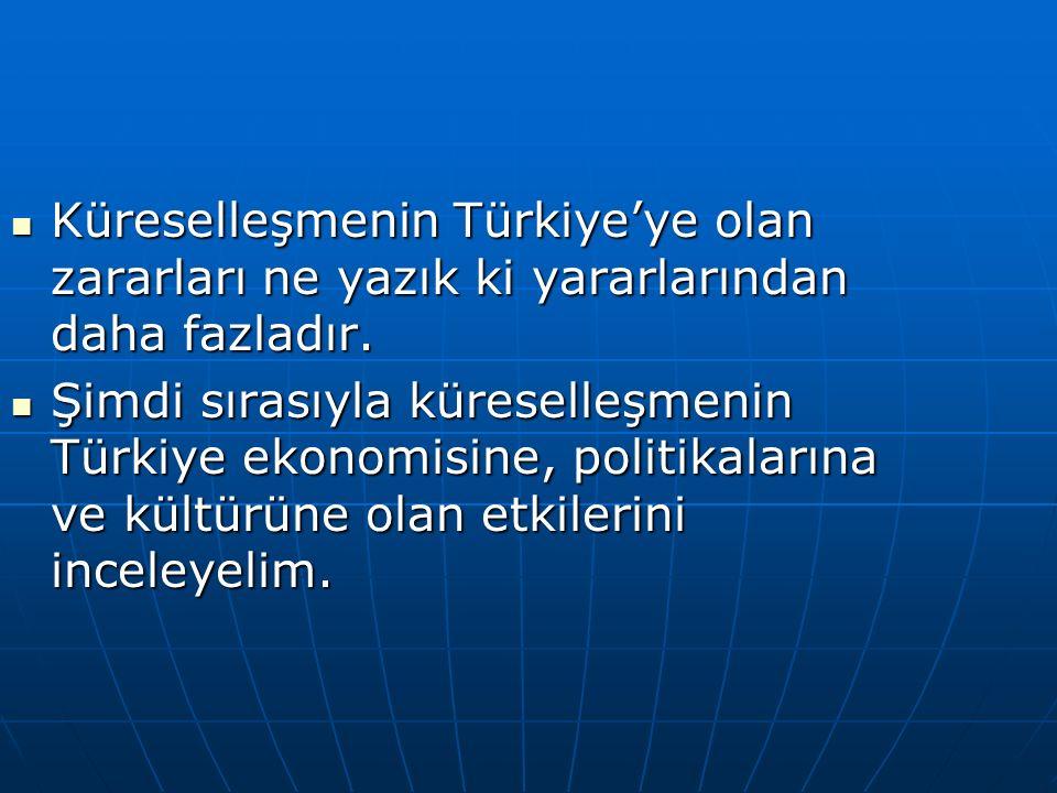 Küreselleşmenin Türkiye'ye olan zararları ne yazık ki yararlarından daha fazladır. Küreselleşmenin Türkiye'ye olan zararları ne yazık ki yararlarından