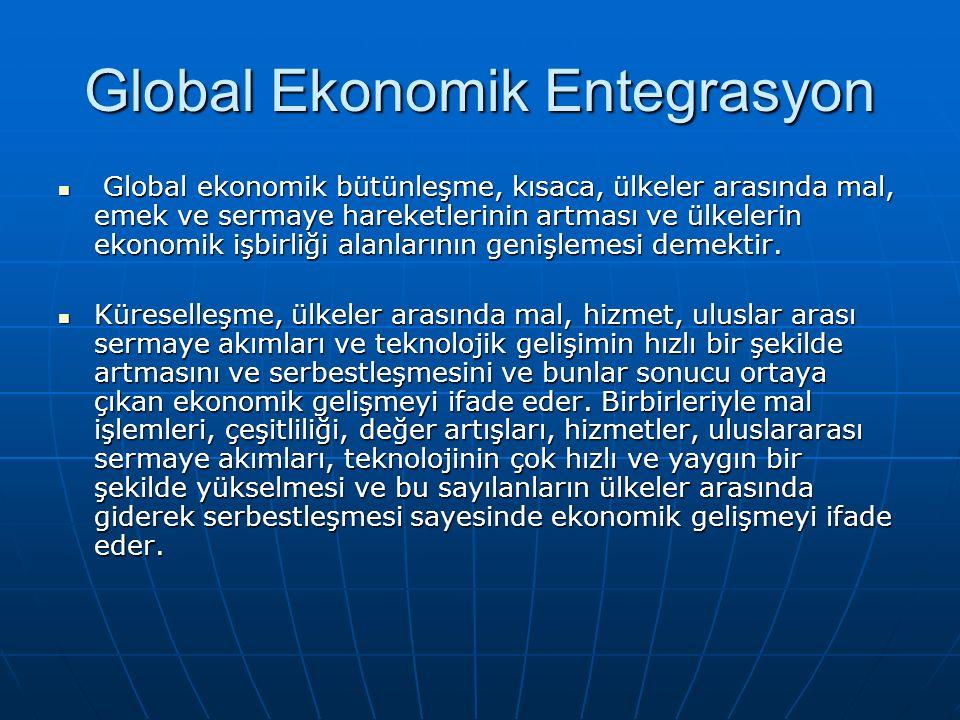 Global Ekonomik Entegrasyon Global ekonomik bütünleşme, kısaca, ülkeler arasında mal, emek ve sermaye hareketlerinin artması ve ülkelerin ekonomik işbirliği alanlarının genişlemesi demektir.