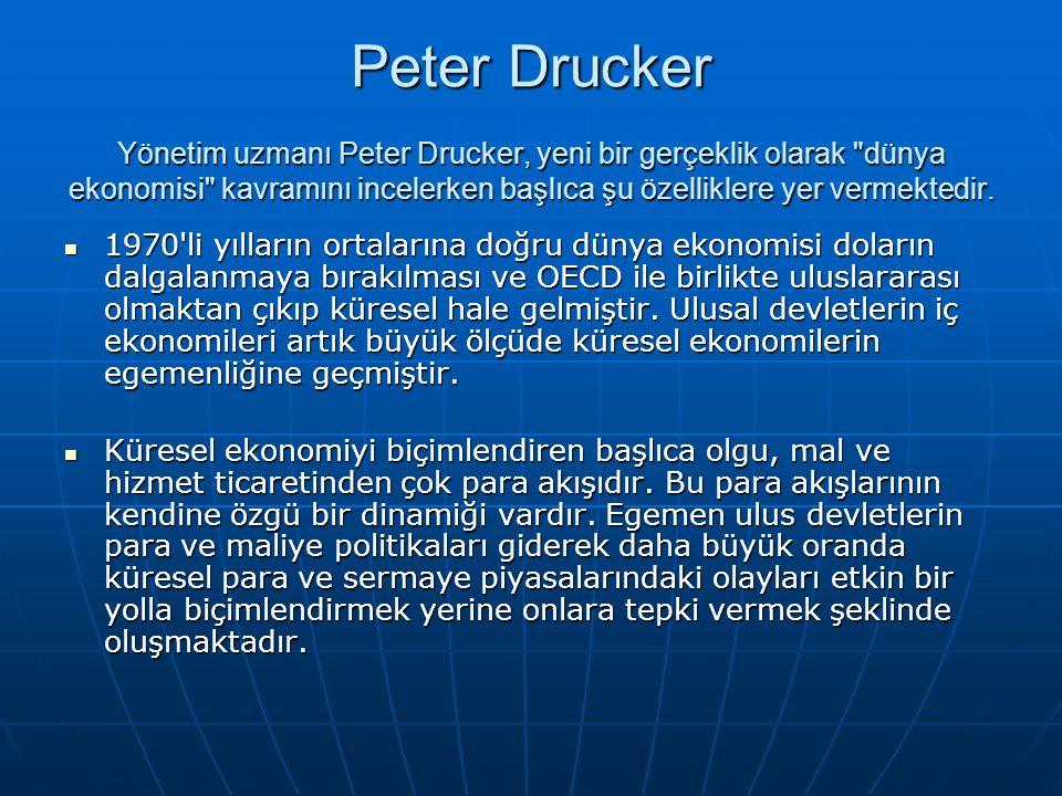 Peter Drucker Yönetim uzmanı Peter Drucker, yeni bir gerçeklik olarak dünya ekonomisi kavramını incelerken başlıca şu özelliklere yer vermektedir.