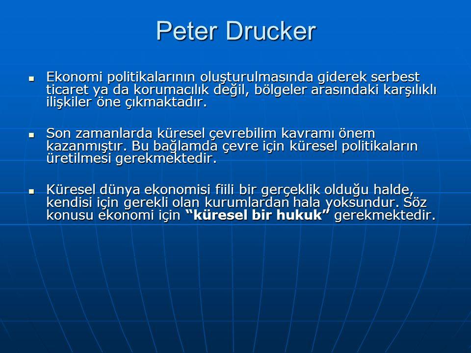Peter Drucker Ekonomi politikalarının oluşturulmasında giderek serbest ticaret ya da korumacılık değil, bölgeler arasındaki karşılıklı ilişkiler öne ç