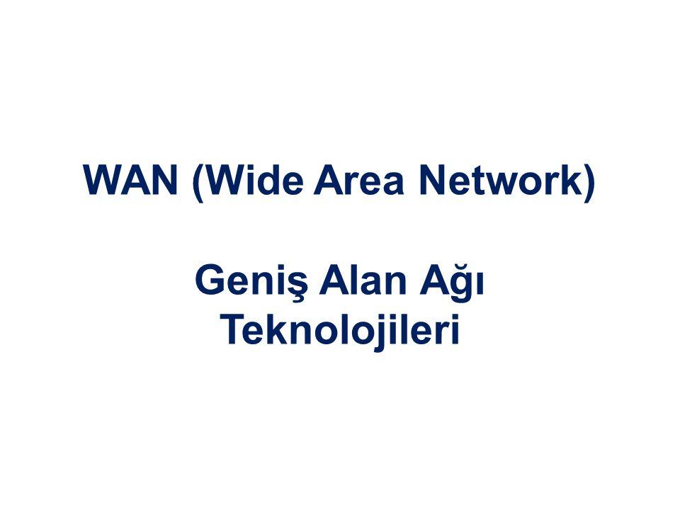 WAN (Wide Area Network) Geniş Alan Ağı Teknolojileri