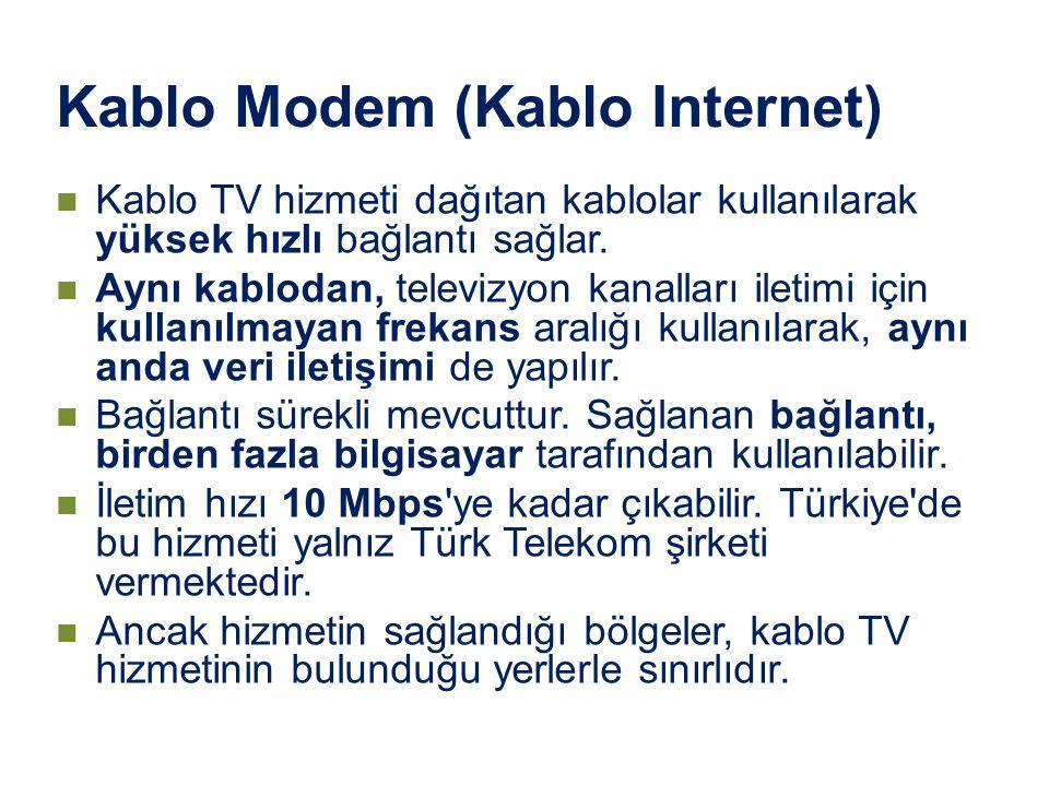 Kablo Modem (Kablo Internet) Kablo TV hizmeti dağıtan kablolar kullanılarak yüksek hızlı bağlantı sağlar. Aynı kablodan, televizyon kanalları iletimi