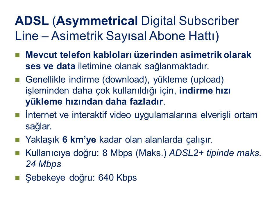 ADSL (Asymmetrical Digital Subscriber Line – Asimetrik Sayısal Abone Hattı) Mevcut telefon kabloları üzerinden asimetrik olarak ses ve data iletimine