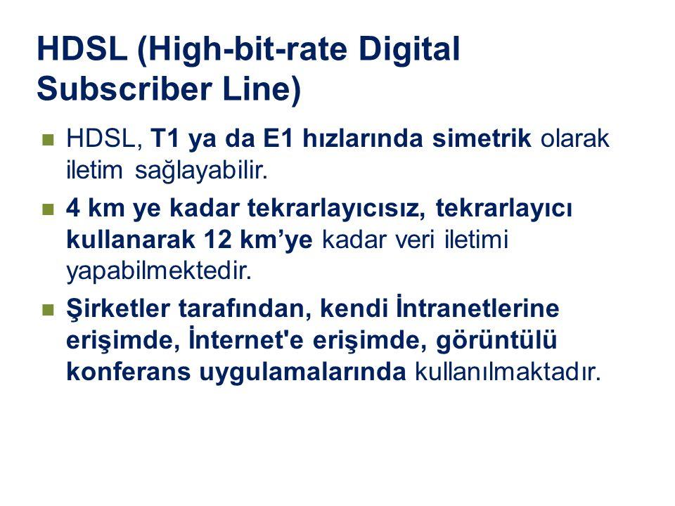 HDSL (High-bit-rate Digital Subscriber Line) HDSL, T1 ya da E1 hızlarında simetrik olarak iletim sağlayabilir. 4 km ye kadar tekrarlayıcısız, tekrarla