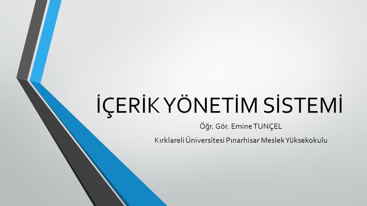 İÇERİK YÖNETİM SİSTEMİ Öğr. Gör. Emine TUNÇEL Kırklareli Üniversitesi Pınarhisar Meslek Yüksekokulu