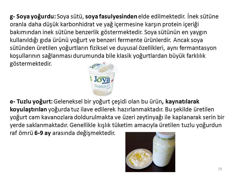 g- Soya yoğurdu: Soya sütü, soya fasulyesinden elde edilmektedir. İnek sütüne oranla daha düşük karbonhidrat ve yağ içermesine karşın protein içeriği