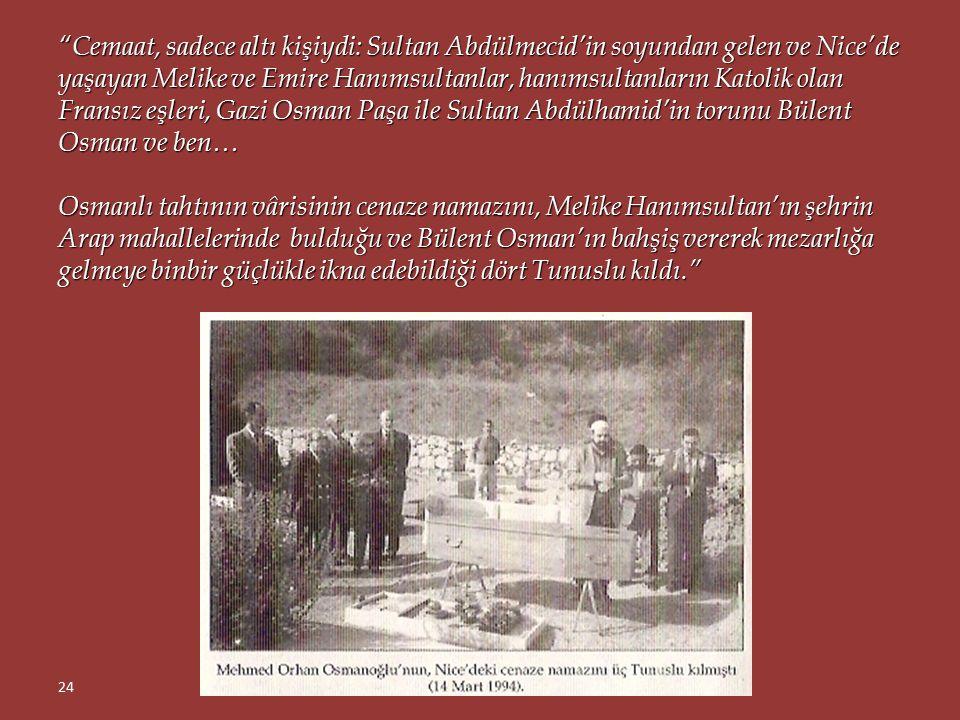 """""""Osmanlı tahtının şanssız vârisi, tam 70 yıllık sürgününü, Nice'deki tek odalı evinde 1994'ün 12 Mart akşamı noktaladı. Vefat haberini alır almaz Nice"""