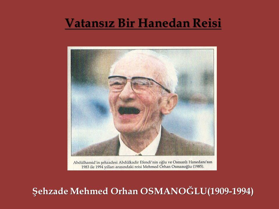Şehzade Mehmed Orhan OSMANOĞLU(1909-1994) Vatansız Bir Hanedan Reisi