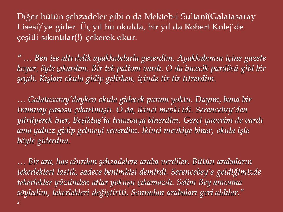 """"""" Üsküdar'da doğdum. 10 Kasım 1909 Çarşamba günü, saat ona çeyrek kala. Konağın yerini tam bilmiyorum. Babamın dayısınınmış … Annem Abaza'ydı. Adapaza"""