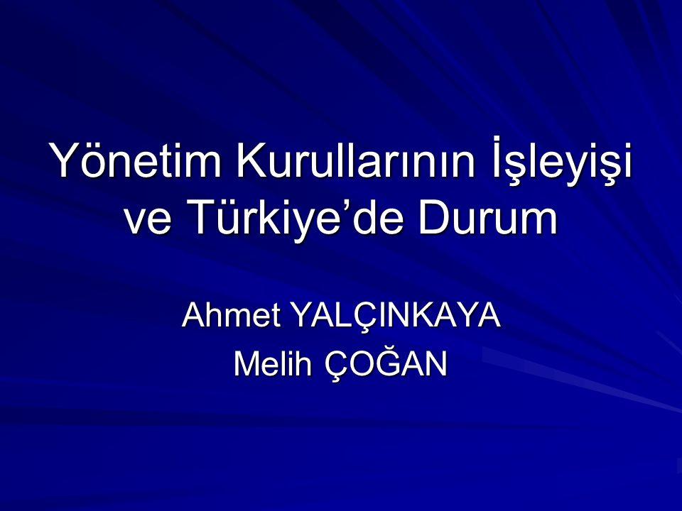 Yönetim Kurullarının İşleyişi ve Türkiye'de Durum Ahmet YALÇINKAYA Melih ÇOĞAN