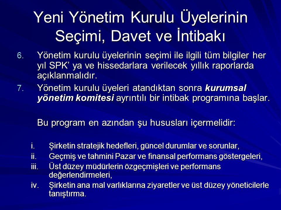 Yeni Yönetim Kurulu Üyelerinin Seçimi, Davet ve İntibakı 6. Yönetim kurulu üyelerinin seçimi ile ilgili tüm bilgiler her yıl SPK' ya ve hissedarlara v