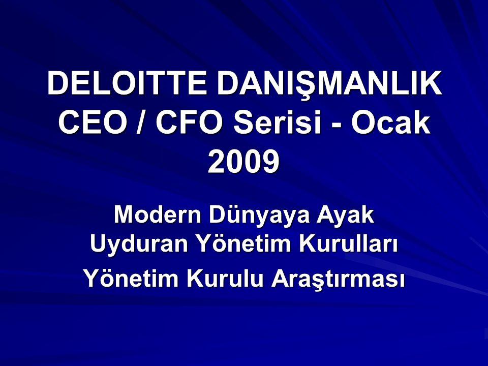 DELOITTE DANIŞMANLIK CEO / CFO Serisi - Ocak 2009 Modern Dünyaya Ayak Uyduran Yönetim Kurulları Yönetim Kurulu Araştırması