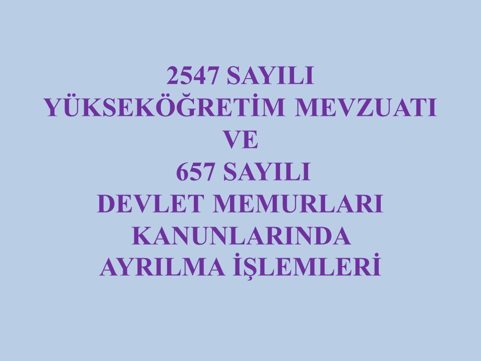 2547 SAYILI YÜKSEKÖĞRETİM MEVZUATI VE 657 SAYILI DEVLET MEMURLARI KANUNLARINDA AYRILMA İŞLEMLERİ