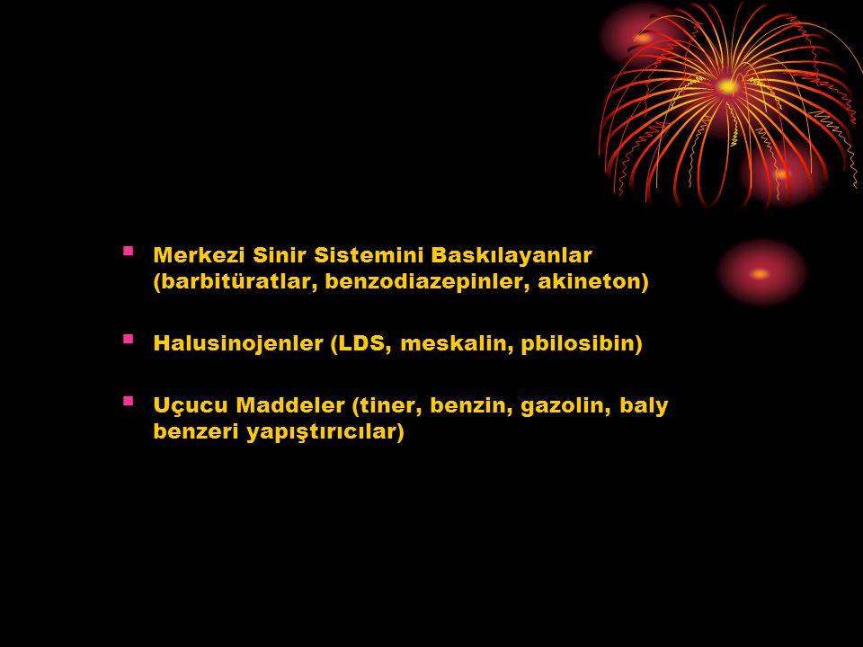  Merkezi Sinir Sistemini Baskılayanlar (barbitüratlar, benzodiazepinler, akineton)  Halusinojenler (LDS, meskalin, pbilosibin)  Uçucu Maddeler (tin