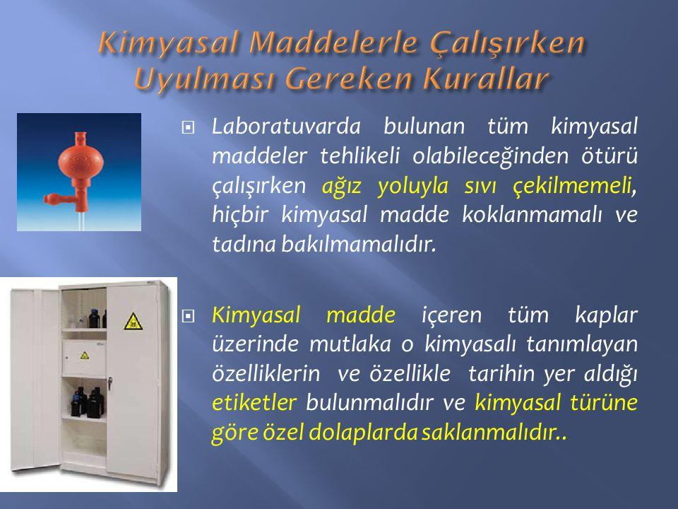  Laboratuvarda bulunan tüm kimyasal maddeler tehlikeli olabileceğinden ötürü çalışırken ağız yoluyla sıvı çekilmemeli, hiçbir kimyasal madde koklanma